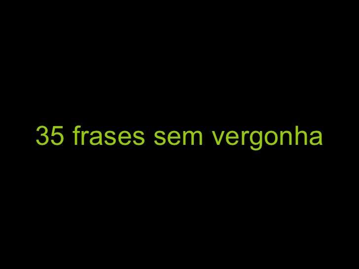 35frasessemvergonha