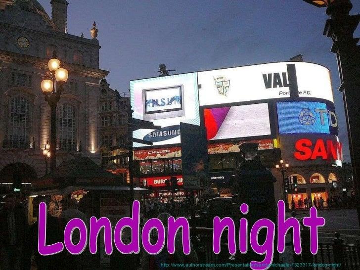 London night http://www.authorstream.com/Presentation/sandamichaela-1323317-london-night/