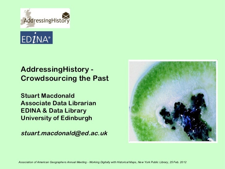 AddressingHistory - Crowdsourcing the Past Stuart Macdonald Associate Data Librarian EDINA & Data Library University of Ed...