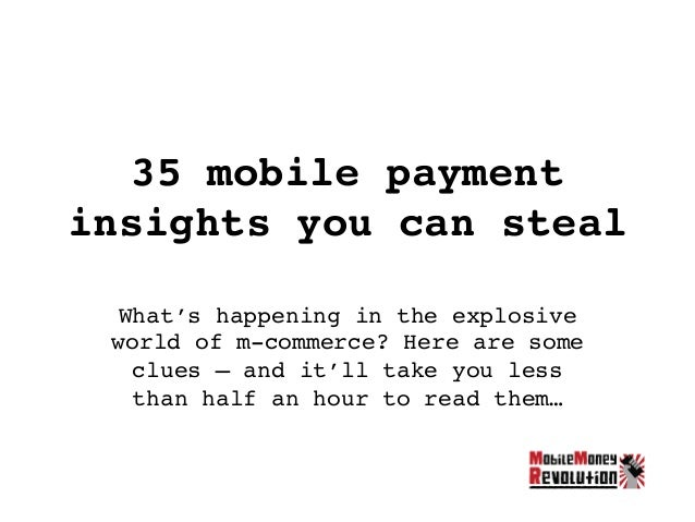 35 mobile payment insights you can steal! What's happening in the explosive world of m-commerce? Here are some clues – and...