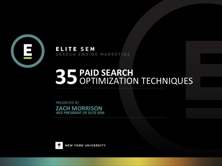 35                PAID SEARCH                  OPTIMIZATION TECHNIQUESPRESENTED BY ZACH MORRISONVICE PRESIDENT...