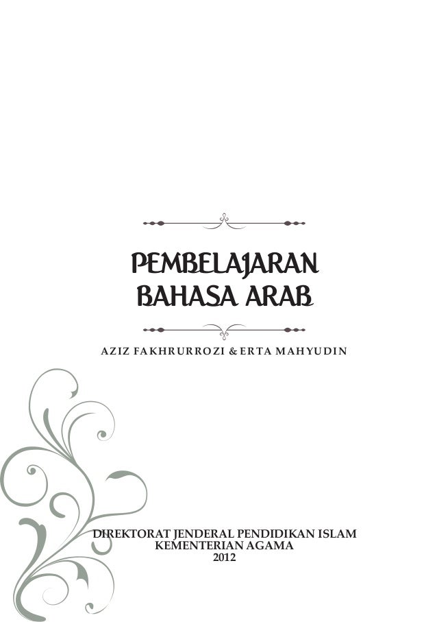 PEMBELAJARAN BAHASA ARAB AZIZ FAKHRURROZI & ERTA MAHYUDIN DIREKTORAT JENDERAL PENDIDIKAN ISLAM KEMENTERIAN AGAMA 2012