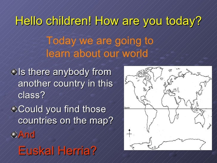 Hello children! How are you today? <ul><li>Is there anybody from another country in this class?   </li></ul><ul><li>Could ...