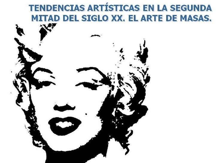 35 tendencias artísticas en la segunda mitad del siglo xx. el arte de masas