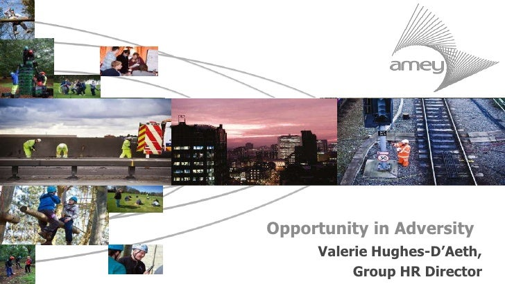 Opportunity in Adversity     Valerie Hughes-D'Aeth,          Group HR Director