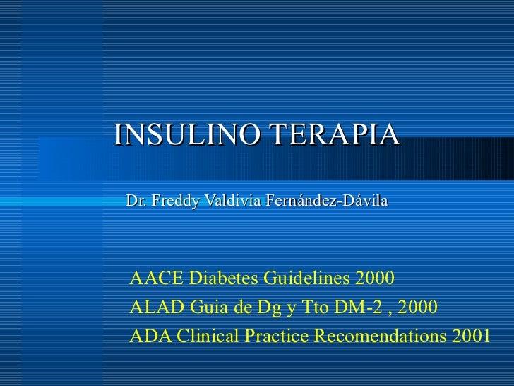 AACE Diabetes Guidelines 2000 ALAD Guia de Dg y Tto DM-2 , 2000 ADA Clinical Practice Recomendations 2001 INSULINO TERAPIA...