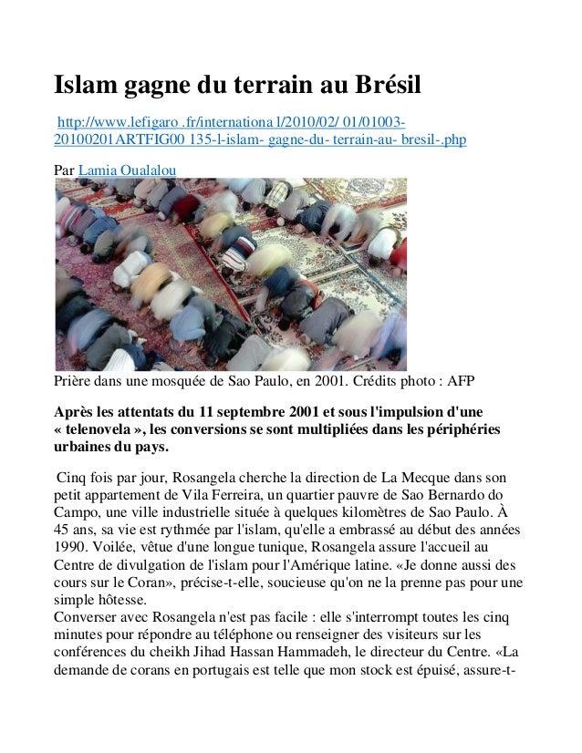Islam gagne du terrain au Brésil http://www.lefigaro .fr/internationa l/2010/02/ 01/01003- 20100201ARTFIG00 135-l-islam- g...