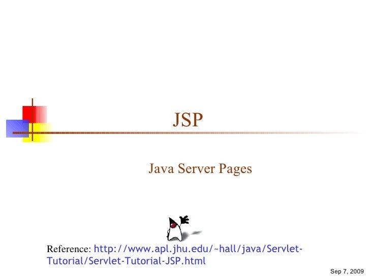 JSP Java Server Pages Reference:  http://www.apl.jhu.edu/~hall/java/Servlet-Tutorial/Servlet-Tutorial-JSP.html