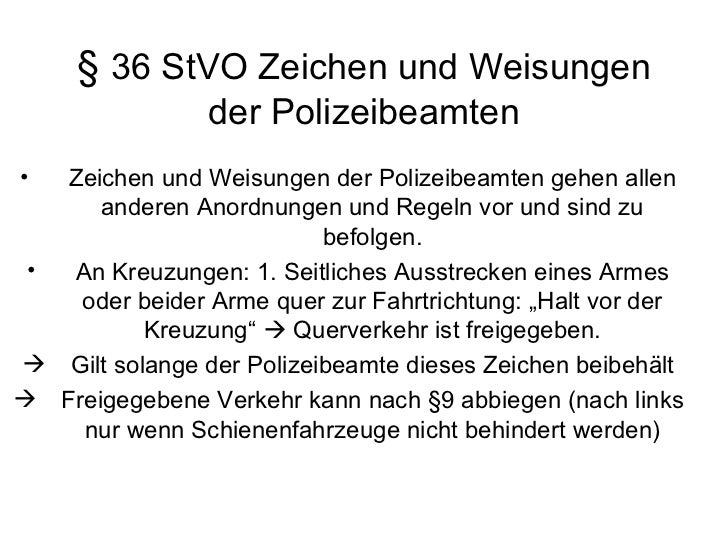 §  36 StVO Zeichen und Weisungen der Polizeibeamten <ul><li>Zeichen und Weisungen der Polizeibeamten gehen allen anderen A...