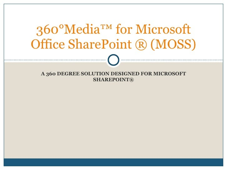 A 360 DEGREE SOLUTION DESIGNED FOR MICROSOFT SHAREPOINT® 360°Media™ for Microsoft Office SharePoint ® (MOSS)