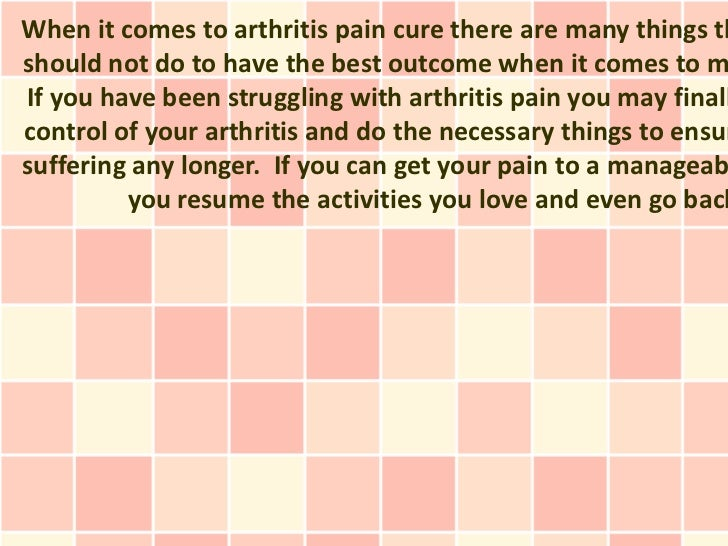 When it comes to arthritis pain cure there are many things thshould not do to have the best outcome when it comes to mIf y...