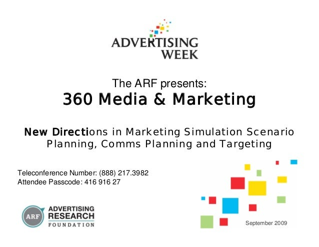 The ARF presents: 360 Media & Marketing New Directions in Marketing Simulation Scenario Planning, Comms Planning and Targe...