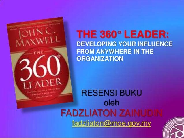 THE 360° LEADER: DEVELOPING YOUR INFLUENCE FROM ANYWHERE IN THE ORGANIZATION RESENSI BUKU oleh FADZLIATON ZAINUDIN fadzlia...