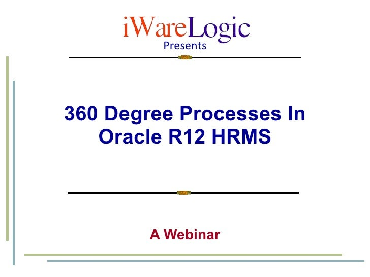 360 Degree Processes In Oracle R12 HRMS A Webinar