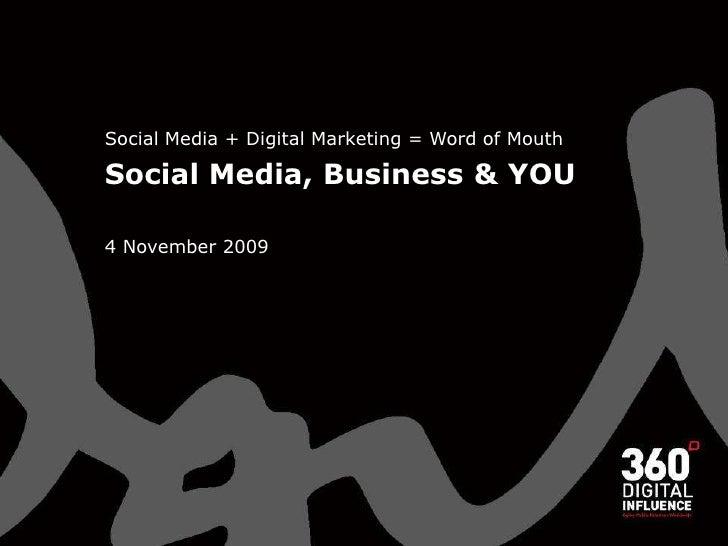 Social Media + Digital Marketing = Word of Mouth<br />Social Media, Business & YOU<br />4 November 2009<br />