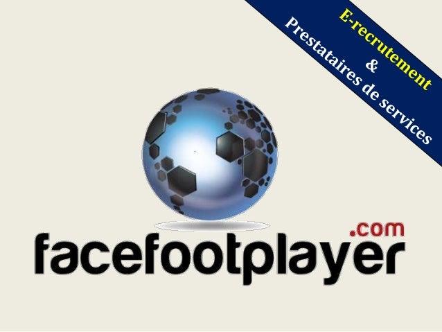 Mise en avant d'un profil sur www.facefootplayer.com  Profil hyper complet informatisé  Grille de compétences dynamique  V...