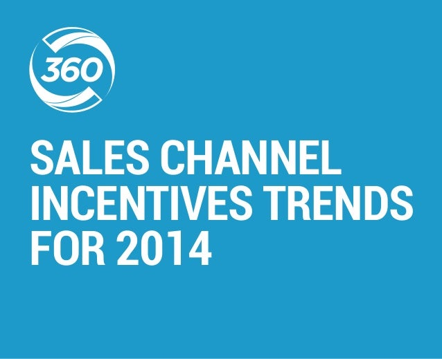 SALES CHANNEL  INCENTIVES TRENDS  FOR 2014