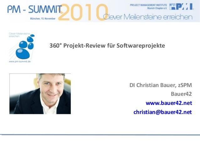 360° Projekt-Review für Softwareprojekte DI Christian Bauer, zSPM Bauer42 www.bauer42.net christian@bauer42.net