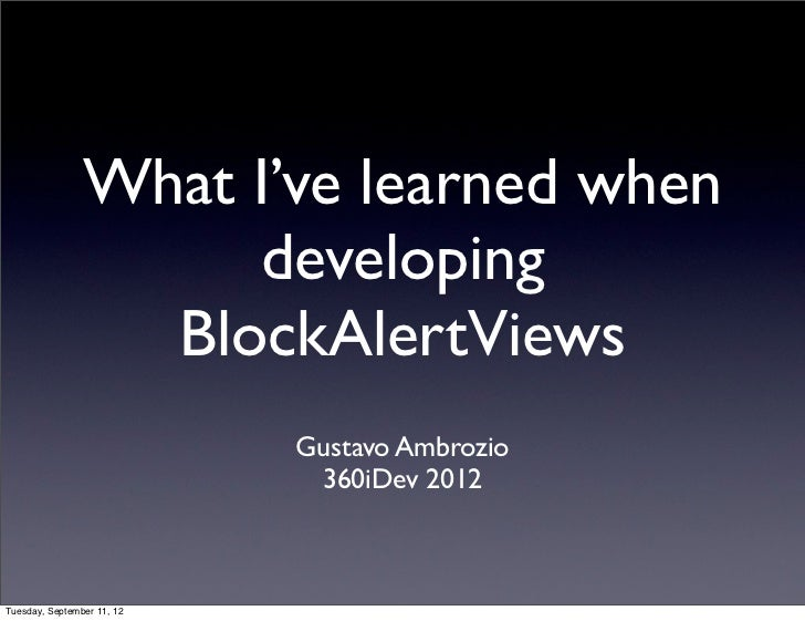 What I've learned when                     developing                  BlockAlertViews                            Gustavo ...