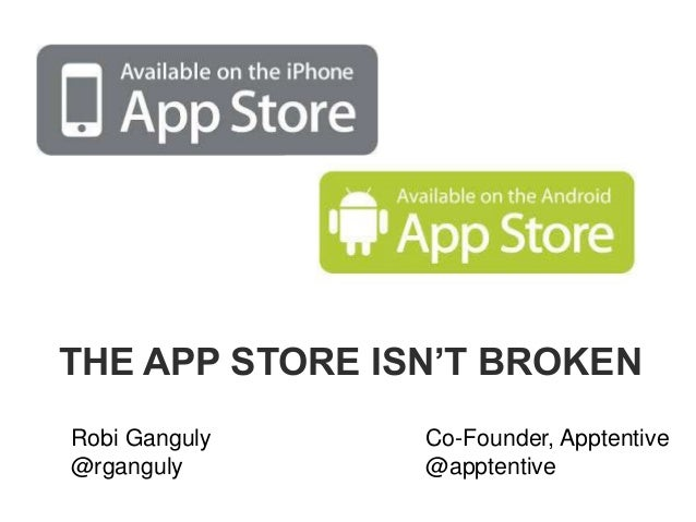 THE APP STORE ISN'T BROKEN  Robi Ganguly  @rganguly  Co-Founder, Apptentive  @apptentive