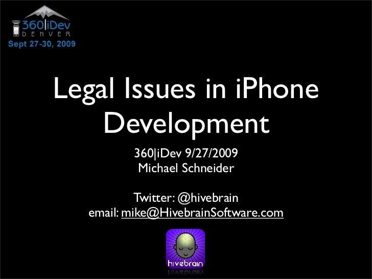Legal Issues in iPhone     Development          360|iDev 9/27/2009           Michael Schneider             Twitter: @hiveb...