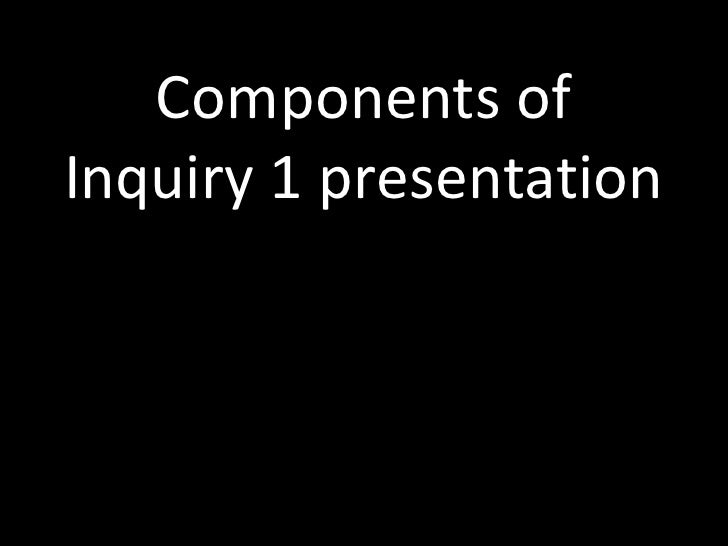Components of Inquiry 1 presentation<br />