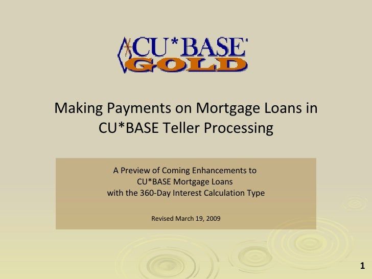 Making Payments on Mortgage Loans in CU*BASE Teller Processing A Preview of Coming Enhancements to  CU*BASE Mortgage Loans...