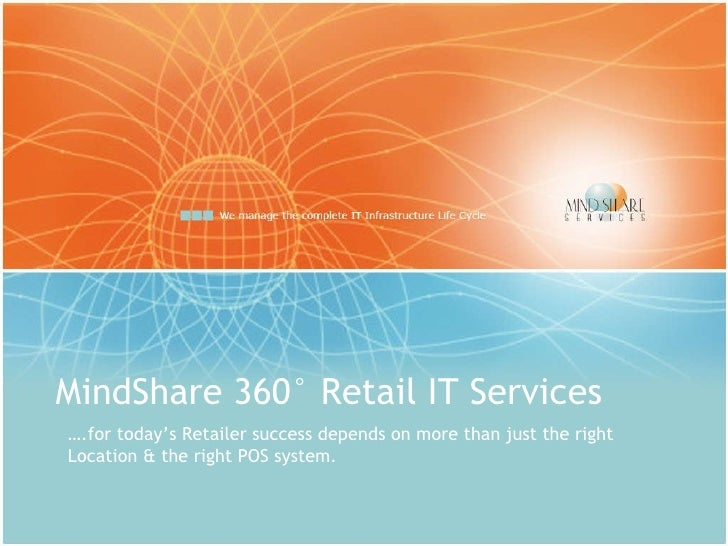 MindShare 360° Retail IT Services … .for today's Retailer success depends on more than just the right Location & the right...