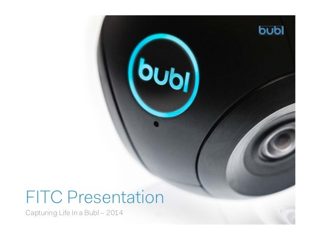 1 FITC Presentation Capturing Life In a Bubl – 2014