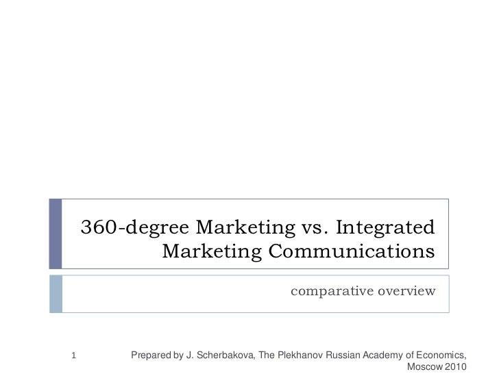 360-degree Marketing vs. Integrated Marketing Communications<br />comparative overview<br />1<br />Prepared by J. Scherbak...