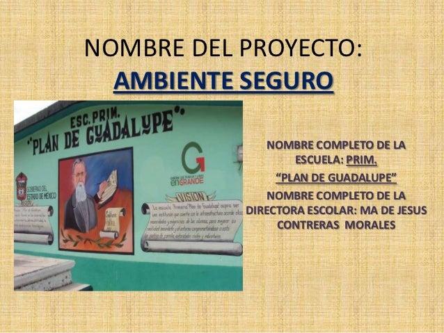 NOMBRE DEL PROYECTO:  AMBIENTE SEGURO               NOMBRE COMPLETO DE LA                   ESCUELA: PRIM.                ...