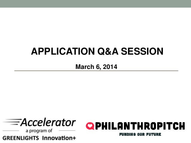 APPLICATION Q&A SESSION March 6, 2014