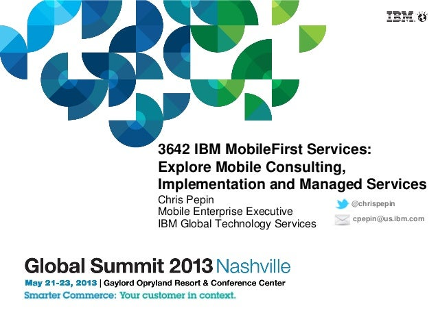 3642 IBM MobileFirst Services:Explore Mobile Consulting,Implementation and Managed ServicesChris PepinMobile Enterprise Ex...