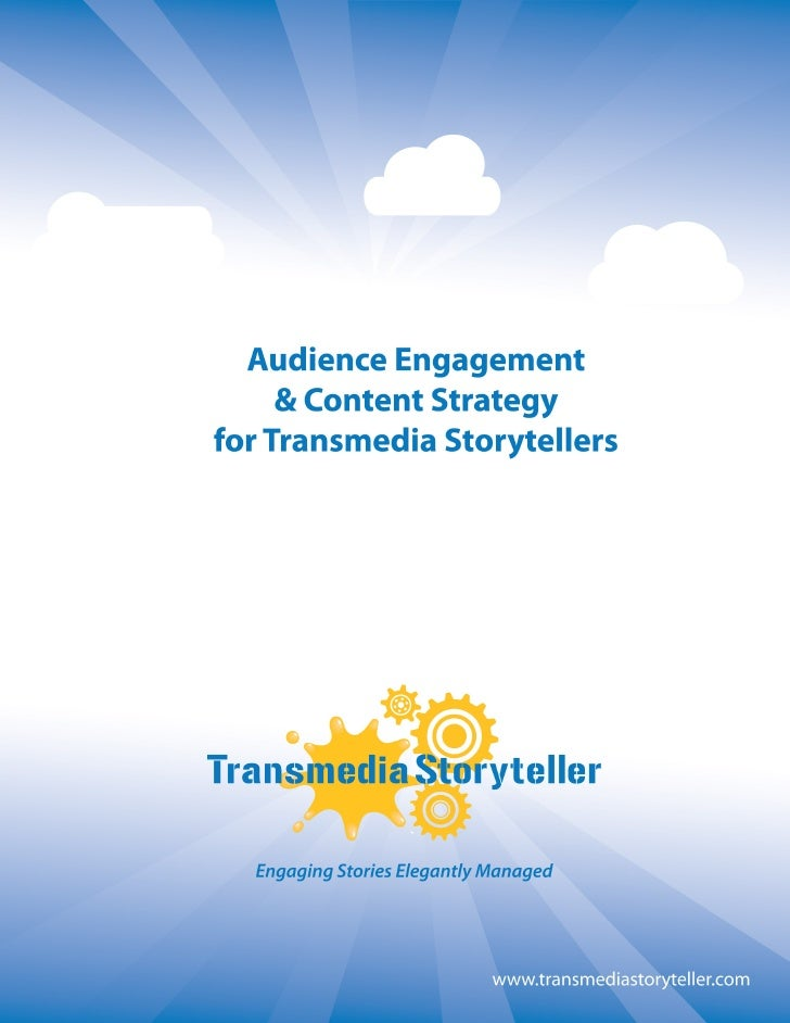 36532383 audiences-engagement-and-content-strategy-for-transmedia-storytellers