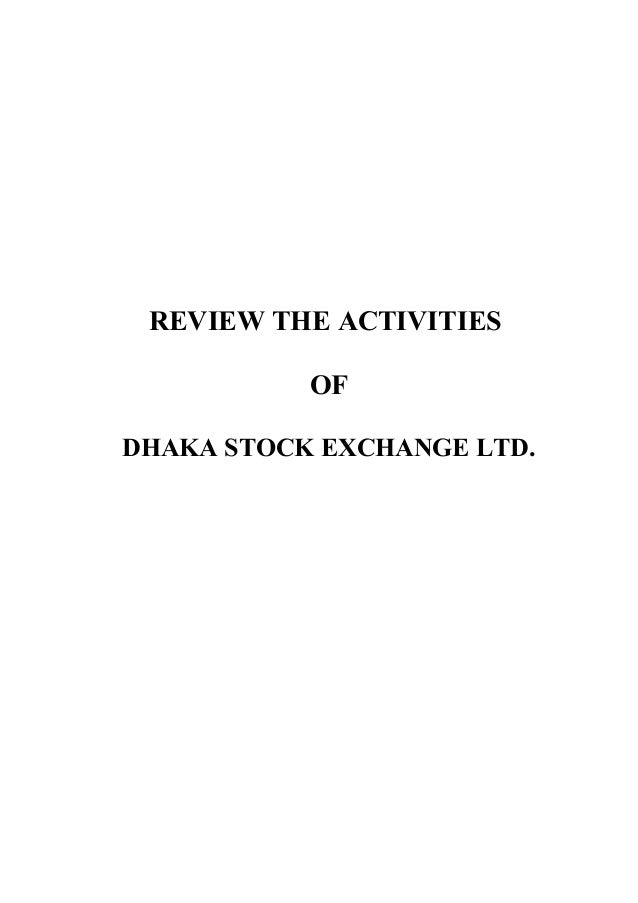 REVIEW THE ACTIVITIES OF DHAKA STOCK EXCHANGE LTD.