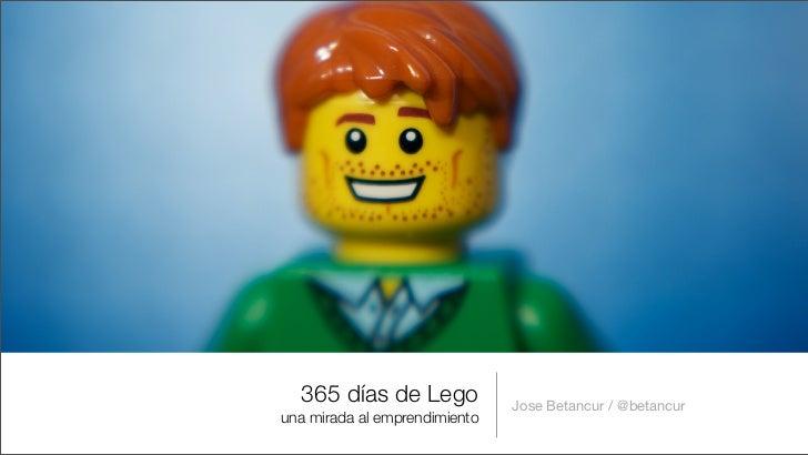 365 días de Lego             Jose Betancur / @betancuruna mirada al emprendimiento