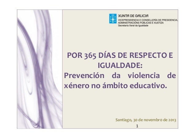 Xunta de POR 365 DÍAS DE RESPECTO E IGUALDADE: Prevención da violencia de xénero no ámbito educativo. 1 Santiago, 30 de no...