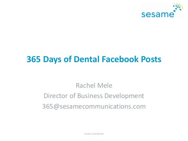 365 Days of Dental Facebook Posts Rachel Mele Director of Business Development 365@sesamecommunications.com Sesame Confide...