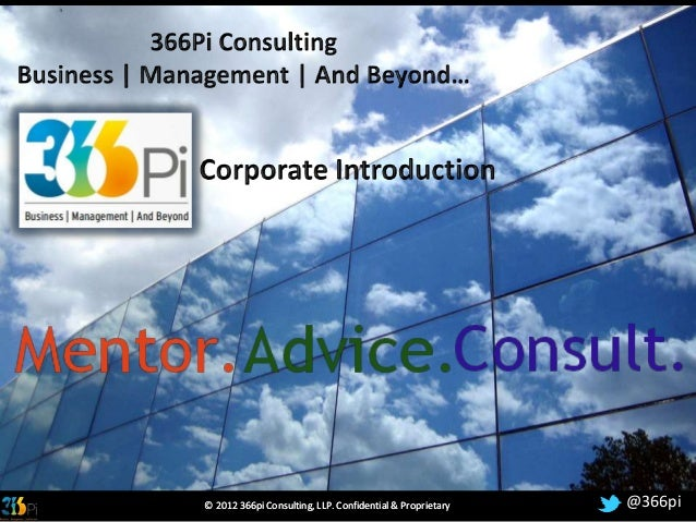 366pi ConsultingBusiness | Management | And Beyond…  © 2012 366pi Consulting, LLP. Confidential & Proprietary   @366pi