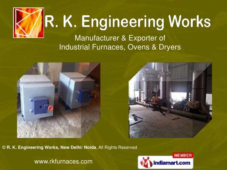 Manufacturer & Exporter of                           Industrial Furnaces, Ovens & Dryers© R. K. Engineering Works, New Del...