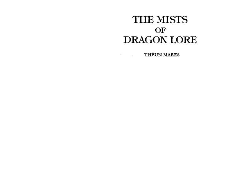 THE MISTS OF DRAGON LORETheun Mares was born in Zimbabwe, of a father who was a gold miner,and a mother who was a natural ...