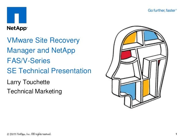 Larry Touchette Technical Marketing VMware Site Recovery Manager and NetApp FAS/V-Series SE Technical Presentation 1