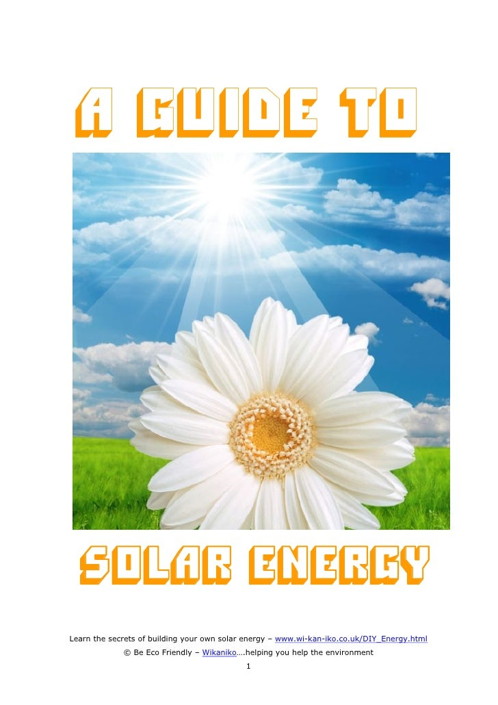 A Guide to  Solar EnergyLearn the secrets of building your own solar energy – www.wi-kan-iko.co.uk/DIY_Energy.html        ...