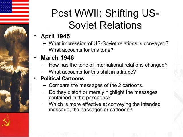 Post WWII: Shifting US-          Soviet Relations• April 1945   – What impression of US-Soviet relations is conveyed?   – ...
