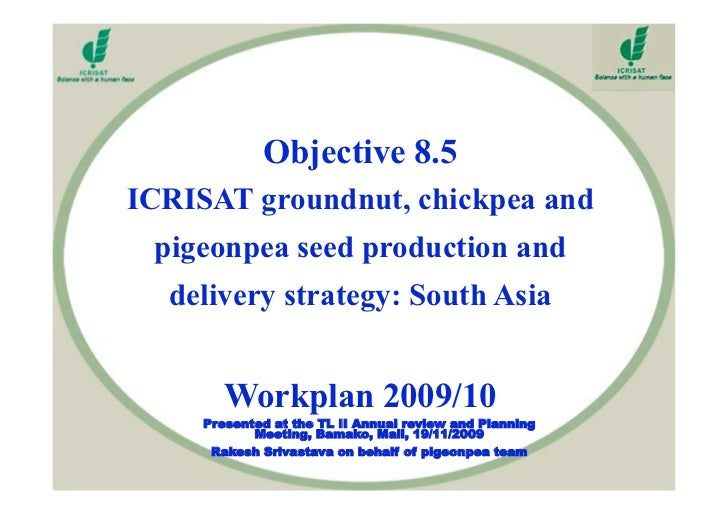 Objective 8.5 ICRISAT groundnut, chickpea and  pigeonpea seed production and   delivery strategy: South Asia           Wor...