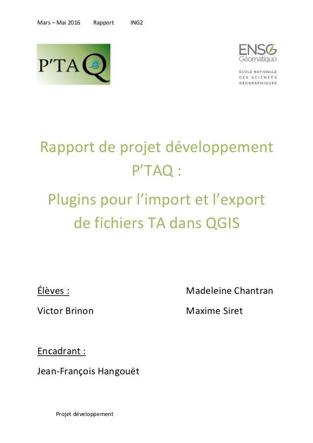Mars – Mai 2016 Rapport ING2 Projet développement Rapport de projet développement P'TAQ : Plugins pour l'import et l'expor...
