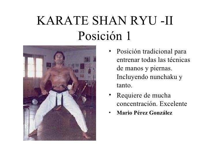 KARATE SHAN RYU -II Posición 1 <ul><li>Posición tradicional para entrenar todas las técnicas de manos y piernas. Incluyend...