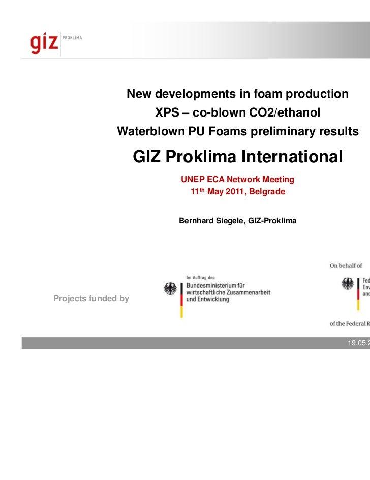 New developments in foam production                       XPS – co-blown CO2/ethanol               Waterblown PU Foams pre...