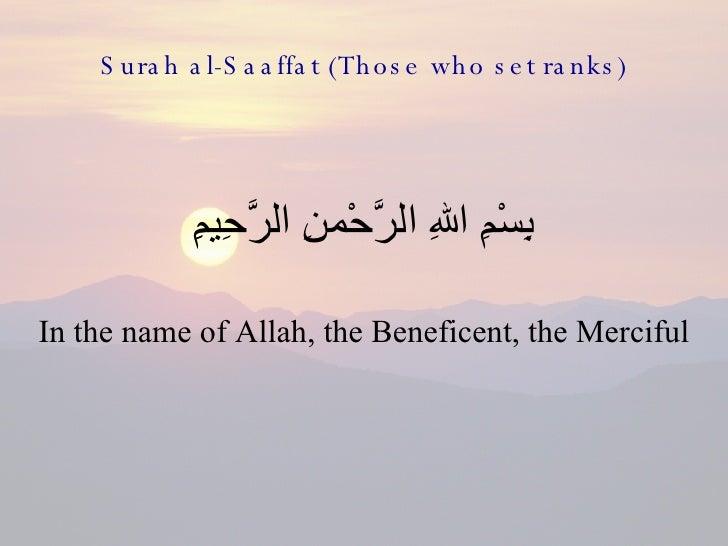 Surah al-Saaffat (Those who set ranks) <ul><li>بِسْمِ اللهِ الرَّحْمنِ الرَّحِيمِِ </li></ul><ul><li>In the name of Allah,...