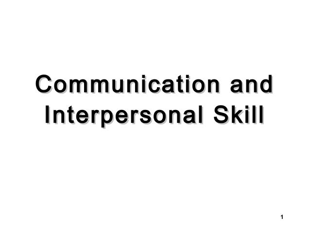 Communication and Interpersonal Skill  1